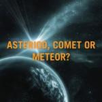 Asteroid Comet Meteor